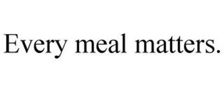 EVERY MEAL MATTERS.