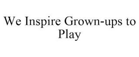 WE INSPIRE GROWN-UPS TO PLAY