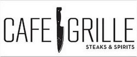 CAFE GRILLE STEAKS & SPIRITS