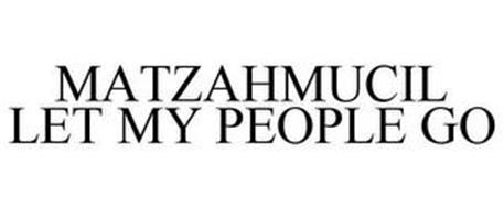 MATZAHMUCIL LET MY PEOPLE GO