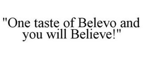"""""""ONE TASTE OF BELEVO AND YOU WILL BELIEVE!"""""""