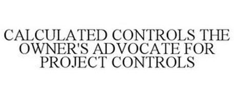 CALCULATED CONTROLS THE OWNER'S ADVOCATE FOR PROJECT CONTROLS