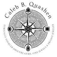 CALEB B. QUASHEN ETHICALLY SOURCED OBSCURE GEMS, FINE JEWELS & PRIVATE JEWELER