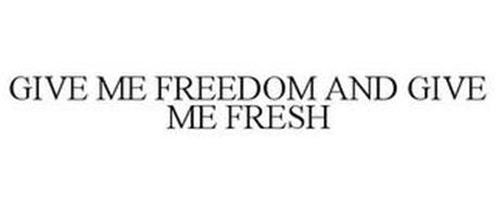 GIVE ME FREEDOM AND GIVE ME FRESH