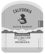 CALIFORNIA OLIVE RANCH FIRST COLD PRESSGROWN GLOBALLY, CRAFTED IN CALIFORNIA DESTINATION SERIES EXTRA VIRGIN OLIVE OIL EXCEPTIONAL TASTE, PERFECTLY BALANCED FARMING OLIVES SINCE 1998