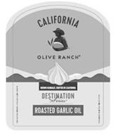 CALIFORNIA OLIVE RANCH GROWN GLOBALLY, CRAFTED IN CALIFORNIA DESTINATION SERIES ROASTED GARLIC OIL MADE WITH EXTRA VIRGIN OLIVE OIL FARMING OLIVES SINCE 1998