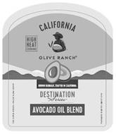 CALIFORNIA OLIVE RANCH HIGH HEAT COOKING GROWN GLOBALLY, CRAFTED IN CALIFORNIA DESTINATION SERIES AVOCADO OIL BLEND MADE WITH EXTRA VIRGIN OLIVE OIL FARMING OLIVES SINCE 1998
