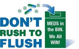 DON'T RUSH TO FLUSH MEDS IN THE BIN.WE ALL WIN!