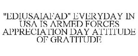 """EDIUSAIAFAD"" EVERYDAY IN USA IS ARMED FORCES APPRECIATION DAY ATTITUDE OF GRATITUDE"