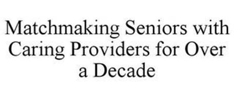 MATCHMAKING SENIORS WITH CARING PROVIDERS FOR OVER A DECADE
