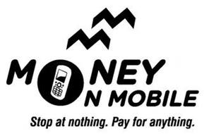 M M MONEY ON MOBILE STOP AT NOTHING. PAY FOR ANYTHING.