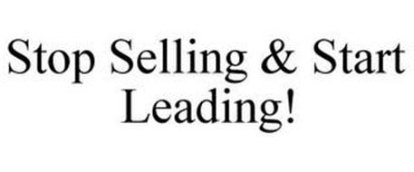 STOP SELLING & START LEADING!
