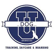 DOG U EST. 2018 BIRMINGHAM TRAINING, DAYCARE & BOARDING