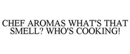 CHEF AROMAS WHAT'S THAT SMELL? WHO'S COOKING!