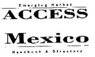 EMERGING MARKET ACCESS MEXICO HANDBOOK & DIRECTORY