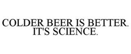 COLDER BEER IS BETTER. IT'S SCIENCE.