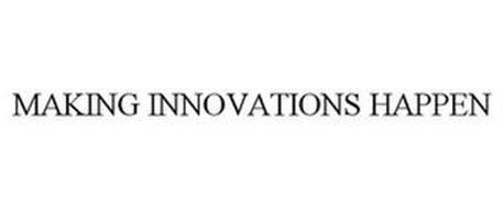 MAKING INNOVATIONS HAPPEN