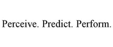 PERCEIVE. PREDICT. PERFORM.