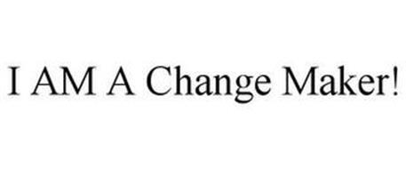 I AM A CHANGE MAKER!