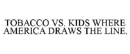 TOBACCO VS. KIDS WHERE AMERICA DRAWS THE LINE.