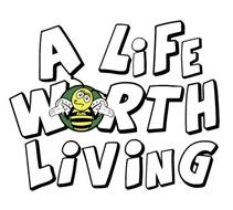 A LIFE WORTH LIVING ALWL