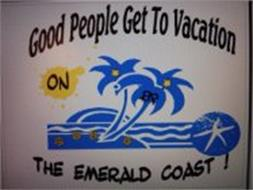 GOOD PEOPLE GET TO VACATION ON THE EMERALD COAST !