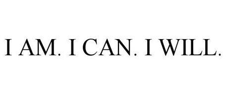 I AM. I CAN. I WILL.