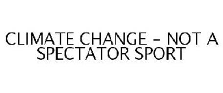 CLIMATE CHANGE - NOT A SPECTATOR SPORT