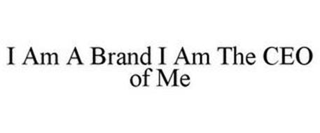 I AM A BRAND I AM THE CEO OF ME