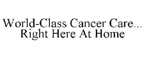 WORLD-CLASS CANCER CARE... RIGHT HERE AT HOME