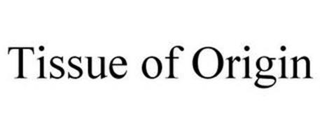TISSUE OF ORIGIN