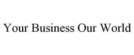 YOUR BUSINESS OUR WORLD