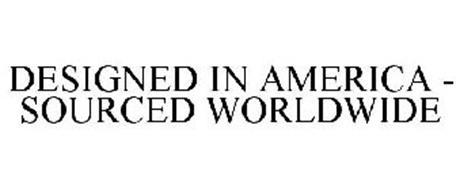 DESIGNED IN AMERICA - SOURCED WORLDWIDE