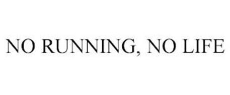 NO RUNNING, NO LIFE