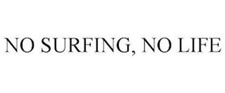 NO SURFING, NO LIFE