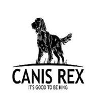 CANIS REX IT'S GOOD TO BE KING
