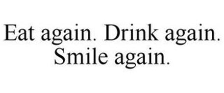 EAT AGAIN. DRINK AGAIN. SMILE AGAIN.