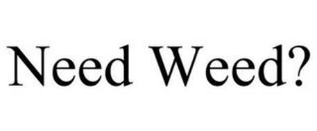 NEED WEED?