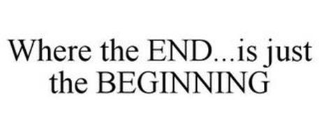 WHERE THE END...IS JUST THE BEGINNING