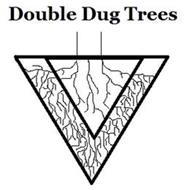 DOUBLE DUG TREES