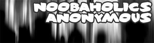 NOOBAHOLICS ANONYMOUS