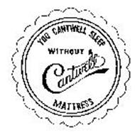YOU CANTWELL SLEEP WITHOUT CANTWELL MATTRESS