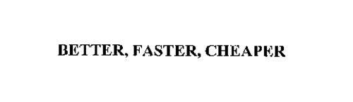 BETTER, FASTER, CHEAPER