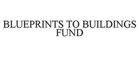 BLUEPRINTS TO BUILDINGS FUND