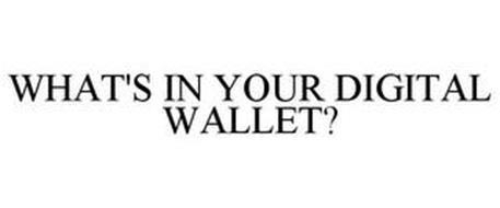 WHAT'S IN YOUR DIGITAL WALLET?