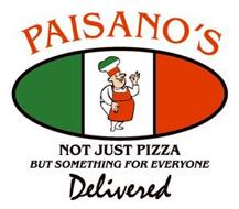 PAISANO'S NOT JUST PIZZA BUT SOMETHING FOR EVERYONE DELIVERED