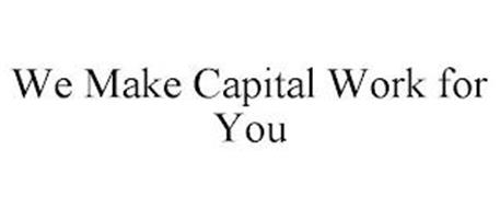 WE MAKE CAPITAL WORK FOR YOU
