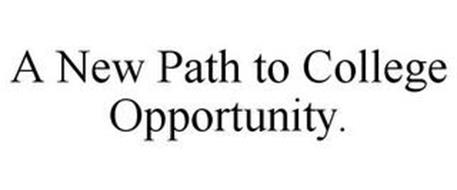 A NEW PATH TO COLLEGE OPPORTUNITY