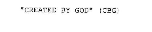 """""""CREATED BY GOD"""" (CBG)"""
