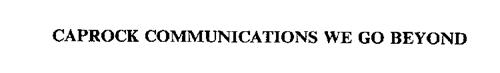 CAPROCK COMMUNICATIONS WE GO BEYOND